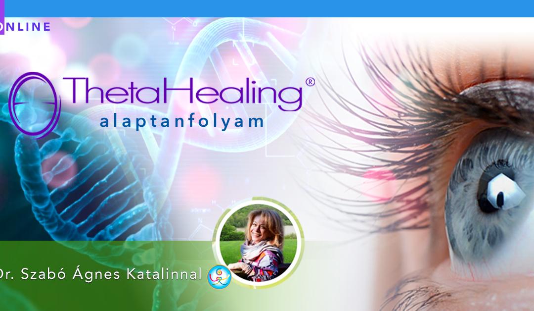 Alap ThetaHealing Tanfolyam Dr. Szabó Ágnes Katalinnal, 2021.03.08-2021.03.10., Online