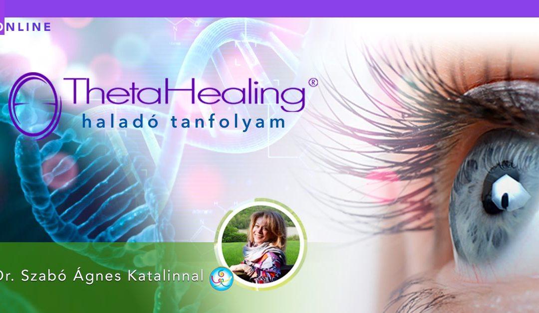 Haladó ThetaHealing Tanfolyam Dr. Szabó Ágnes Katalinnal, 2021.03.22.-2021.03.24., Online