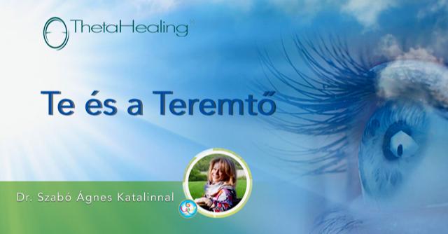 Te és a Teremtő – ThetaHealing tanfolyam – Fejleszd a kapcsolataidat 2. – Dr. Szabó Ágnes Katalinnal, 2021.07.05-2021.07.06.