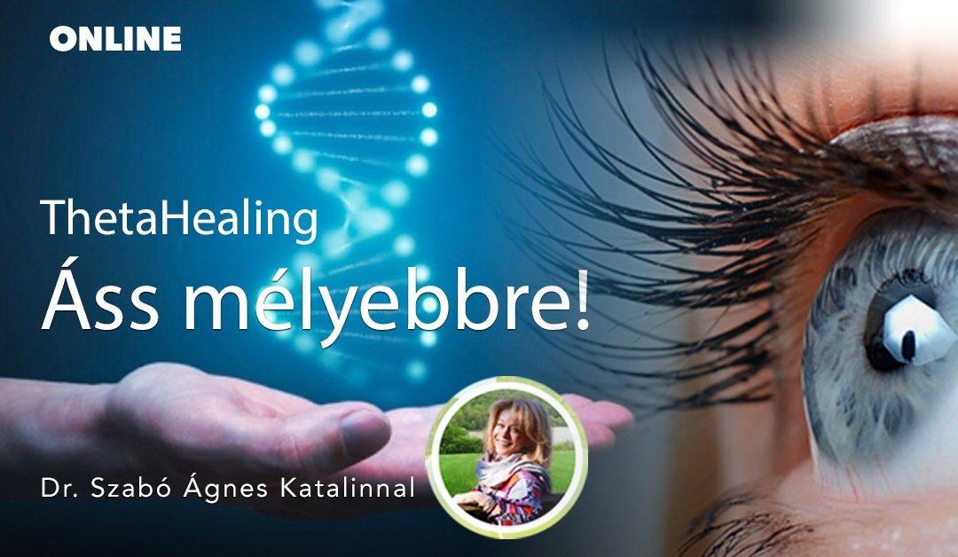 Áss mélyebbre! Theta Healing tanfolyam, dr Szabó Ágnes Katalinnal, 2021.11.15-2021.11.17.,Online